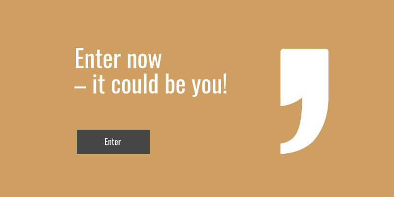 Enter now - it could be you